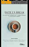 Date un break: Una guía para el bienestar, la productividad y la creatividad laboral: El libro imprescindible para ejecutivos, líderes, directivos, empresarios, ... creativos y emprendedores. (Spanish Edition)