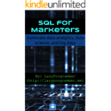 SQL for Marketers: Dominate data analytics, data science, and big data (Data Science and Machine Learning in Python) (English Edition)