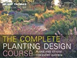 Complete Planting Design Course, Hilary Thomas and Steven Wooster, 1845334124