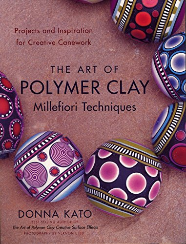 The Art of Polymer Clay Millefiori Techniques: Projects and Inspiration for Creative Canework [Donna Kato] (Tapa Blanda)