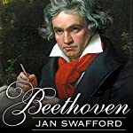 Beethoven: Anguish and Triumph | Jan Swafford