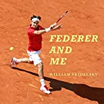 Federer and Me: A Story of Obsession | William Skidelsky