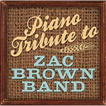 ZAC BROWN BAND TRIBU - PIANO TRIBUTE TO ZAC BROWN BAND by ZAC BROWN BAND TRIBUTE (2012-07-03)