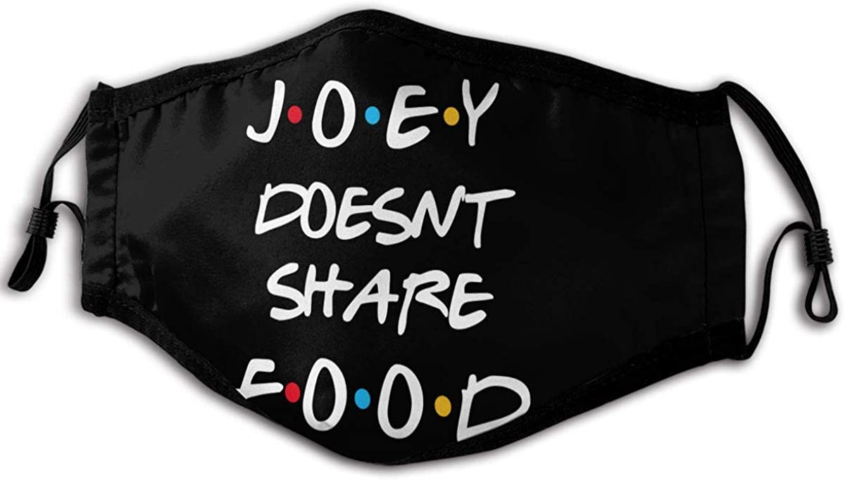 Friends Joey Doesn'T Share Food Men Women Kids Face Cover Windproof Mouth Cover Breathable Cycling Dust Covers