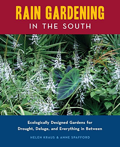 Rain Gardening in the South: Ecologically Designed Gardens for Drought, Deluge and Everything in Between (Gardens Rain)