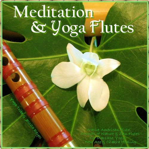 - Meditation & Yoga - Flutes (Native American Flute & Sounds of Nature for Yoga, Massage, New Age Spa, Zen & Chakra Healing)