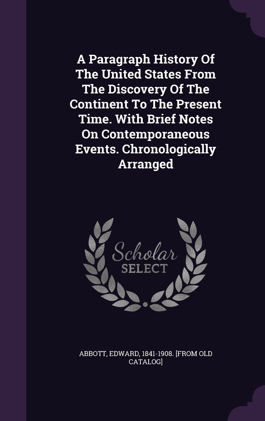 Download A Paragraph History of the United States from the Discovery of the Continent to the Present Time. with Brief Notes on Contemporaneous Events. Chronologically Arranged PDF