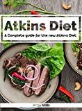 Atkins diet: A Complete guide for the new Atkins Diet, Step by step to Lose weight & Improve your health by eating Low-carb & High protein: Nutritional … Paleo diet, Anti inflammatory Book 1)