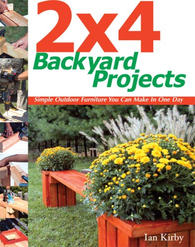 2''x 4'' Backyard Projects: Simple Outdoor Furniture You Can Make in a Day