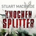Knochensplitter Hörbuch von Stuart MacBride Gesprochen von: Detlef Bierstedt