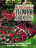 The Big Book of Flower Gardening: A Guide to Growing Beautiful Annuals, Perennials, Bulbs, and Roses