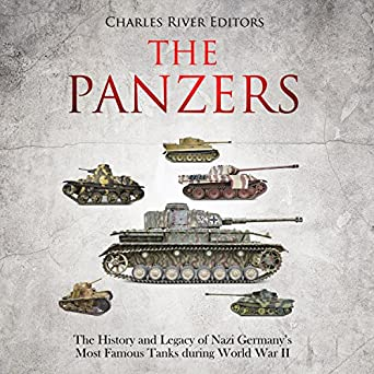 Amazon Com The Panzers The History And Legacy Of Nazi Germany S