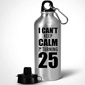25th Funny Birthday Gifts for Women Men - I Cant Keep Calm Im 25 Year Old - Bday Celebrant Sports Water Bottle Tumbler 20oz Reusable Portable Drinkware Party Happy Birth Day Age Cute Gag Idea