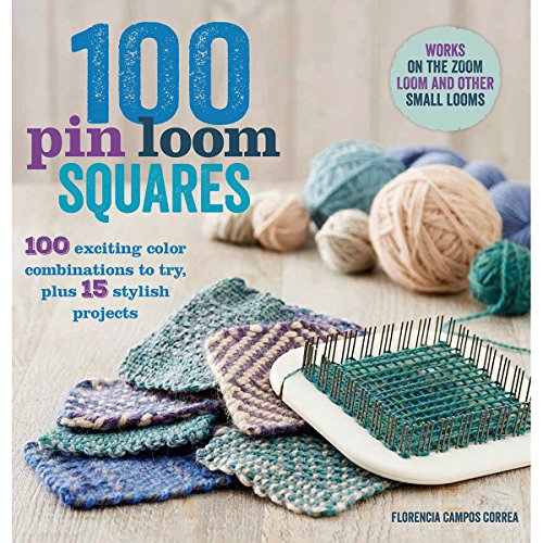 100 Pin Loom Squares: 100 Exciting Color Combinations to Try, Plus 15 Stylish Projects (Knit & Crochet Blocks & Squares)