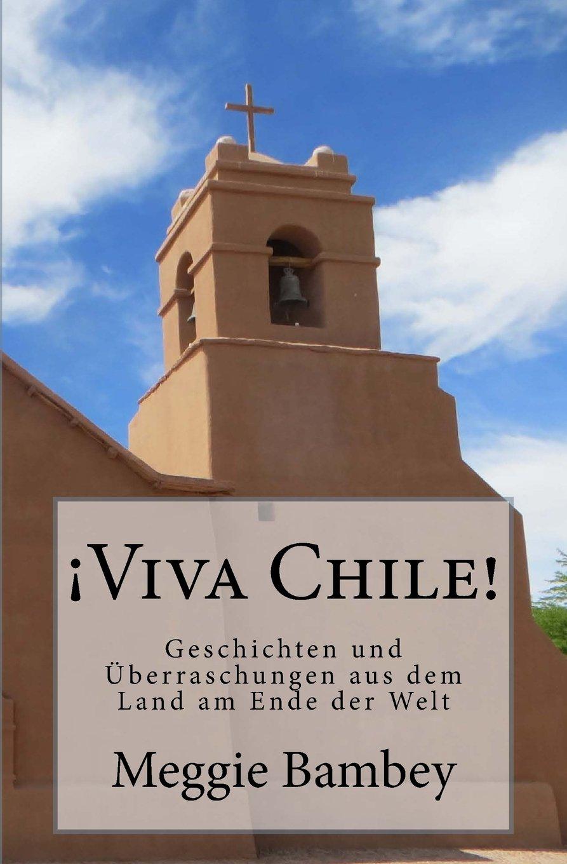 ¡Viva Chile!: Geschichten und Überraschungen aus dem Land am Ende der Welt