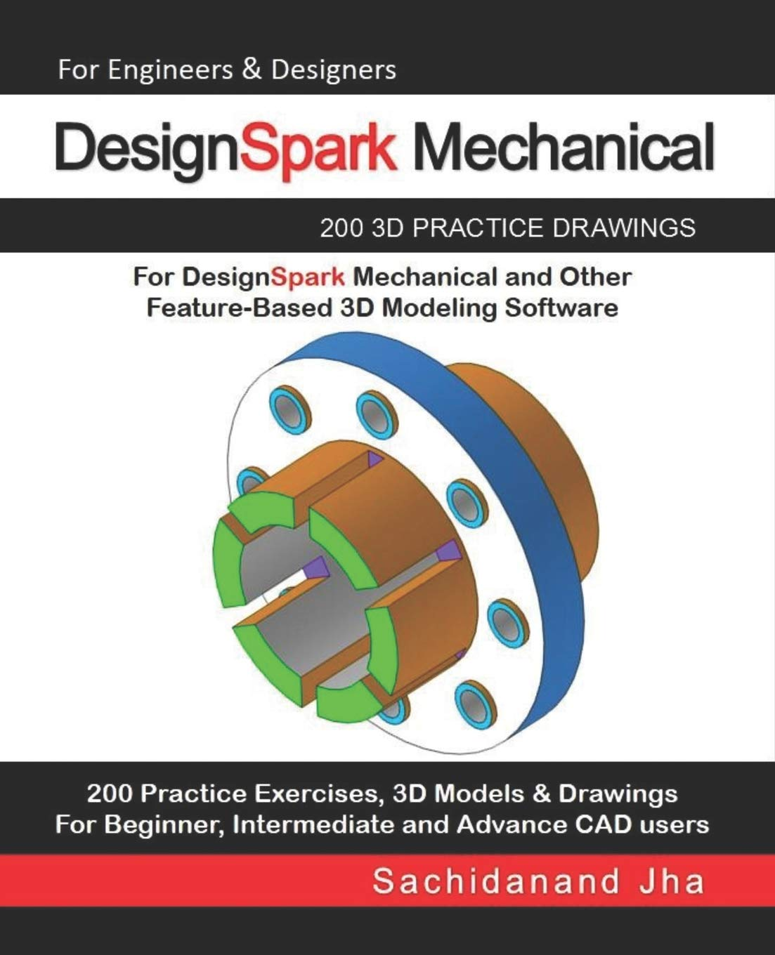 DesignSpark Mechanical: 200 3D Practice Drawings For DesignSpark Mechanical and Other Feature-Based 3D Modeling ...