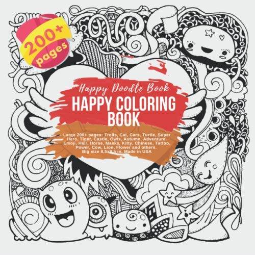 Happy Coloring Book Large 200+ pages: Trolls, Cat, Cars, Turtle, Super Hero, Tiger, Castle, Owls, Autumn, Adventure, Emoji, Hair, Horse, Masks, Kitty, ... 8,5x8,5 in. Made in USA Happy Doodle Book