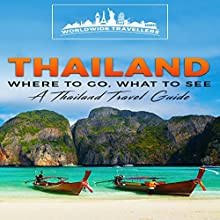 Thailand: Where to Go, What to See: A Thailand Travel Guide  Audiobook by Worldwide Travellers Narrated by Paul Gewuerz