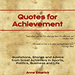 Quotes for Achievement: Quotations, Stories and Advice from Great Achievers in Sports, Politics, Business and Life | Anne J. Emerick
