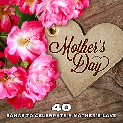 mother s day 40 songs to celebrate a mother s love by various
