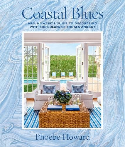 Coastal Blues: Mrs. Howard's Guide to Decorating with the Colors of the Sea and Sky cover
