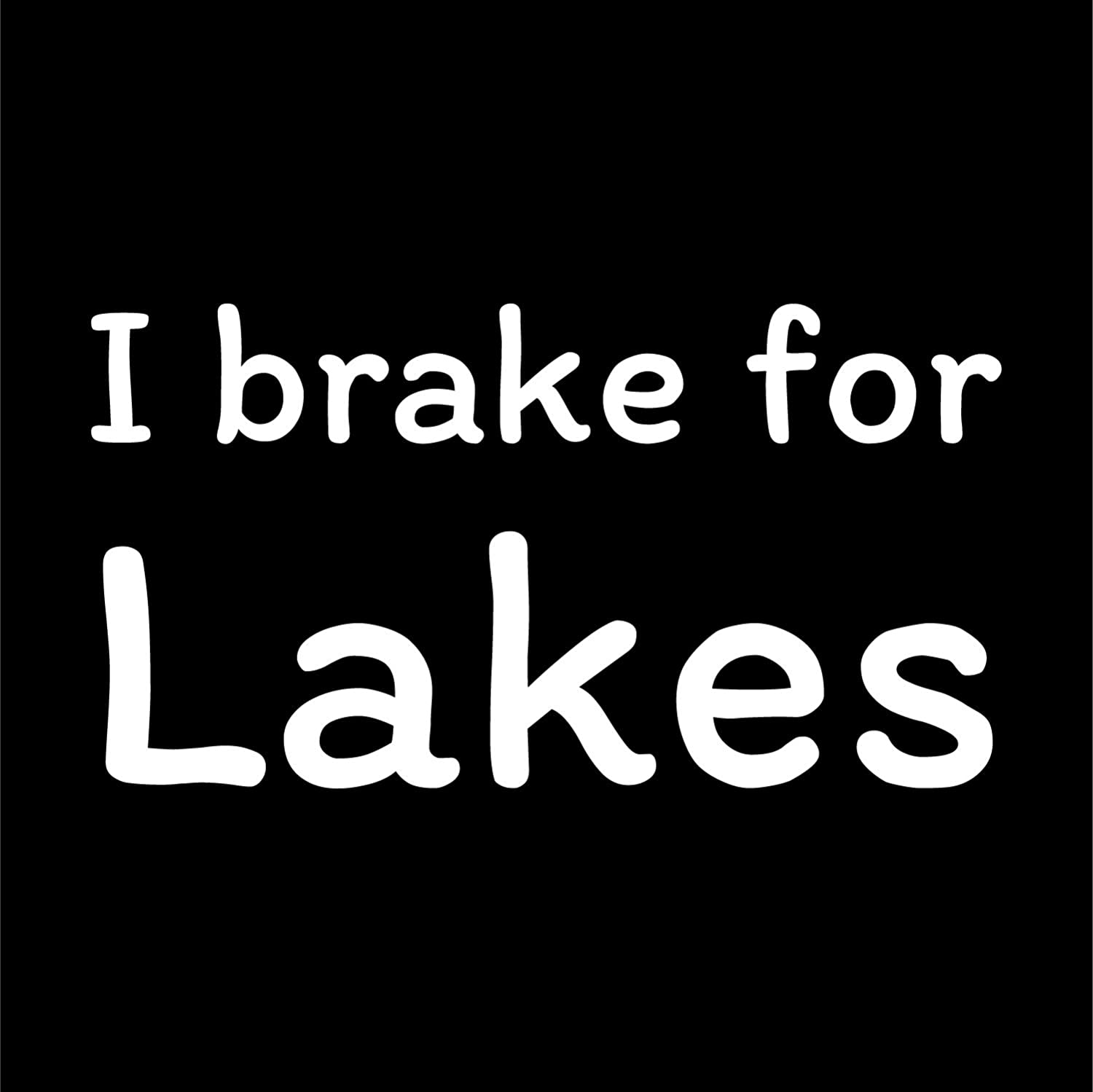 Car Truck Van SUV Window Wall Cup Laptop More Shiz I Brake for Lakes Vinyl Decal Sticker One 7 Inch Decal MKS0728