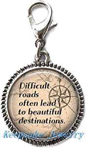 Difficult Roads often lead to Beautiful Destinations Zipper Pull,Perfect for Necklaces, Bracelets , keychain and earrings Charm planner charm handmade Jewelry