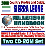 2008 Country Profile and Guide to Sierra Leone - National Travel Guidebook and Handbook - Conflict Diamonds, Civil War, Energy in Africa, ECOWAS (Two CD-ROM Set)