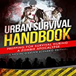 Urban Survival Handbook: Prepping for Survival During a Zombie Apocalypse: A Special Disaster Scenario Edition | Urban Survival Handbook