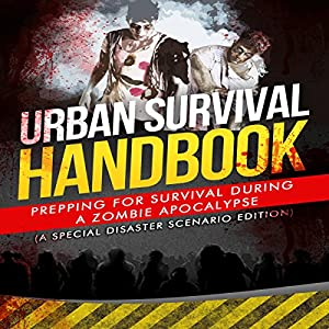 Urban Survival Handbook: Prepping for Survival During a Zombie Apocalypse Audiobook
