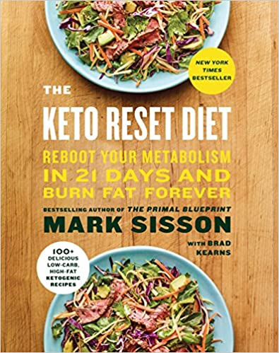 The Keto Reset Diet: Reboot Your Metabolism In 21 Days And Burn Fat Forever by Mark Sisson