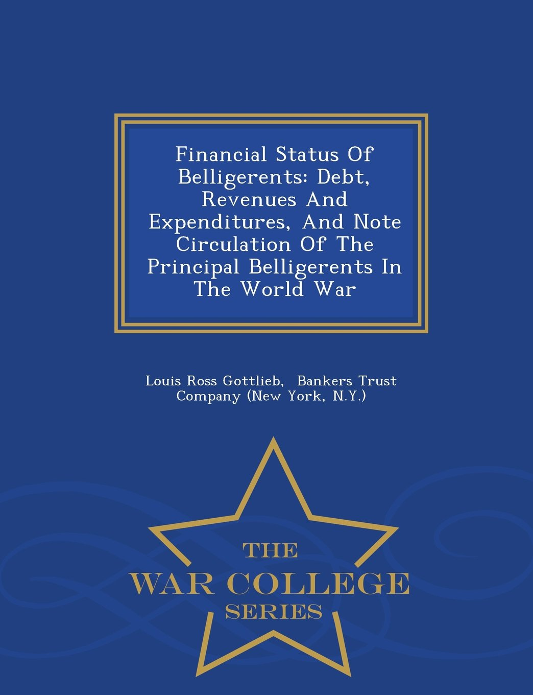 Read Online Financial Status Of Belligerents: Debt, Revenues And Expenditures, And Note Circulation Of The Principal Belligerents In The World War - War College Series PDF
