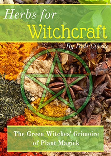 Herbs for Witchcraft: The Green Witches' Grimoire of Plant Magick (Herbs  for Witchcraft Book 1)