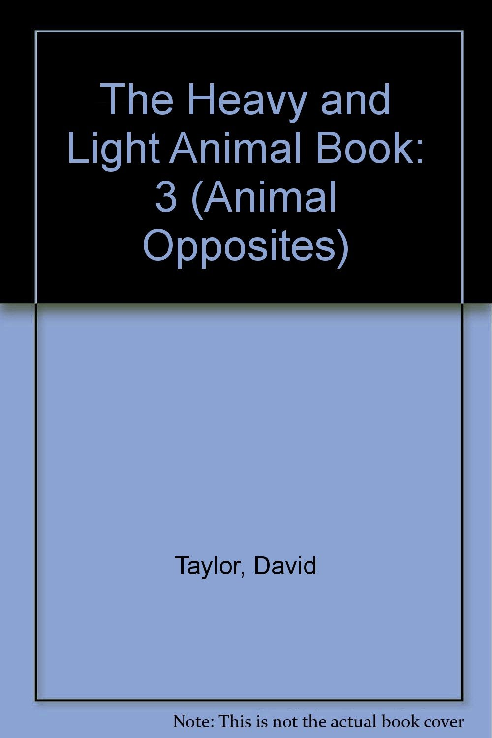 The Heavy and Light Animal Book (Animal Opposites)