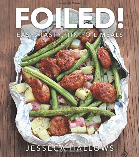 Foiled!: Easy, Tasty Tin Foil Meals by Jesseca Hallows