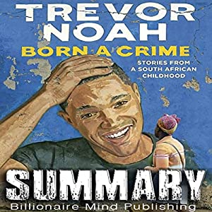 Summary of Born a Crime: Stories from a South African Childhood by Trevor Noah Audiobook