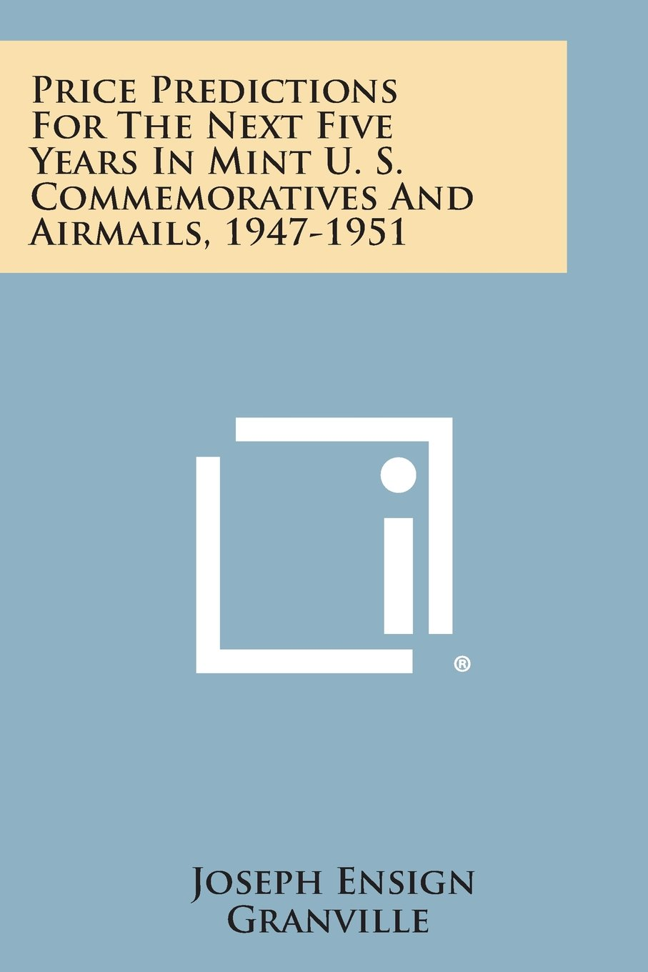 Price Predictions for the Next Five Years in Mint U. S. Commemoratives and Airmails, 1947-1951 pdf