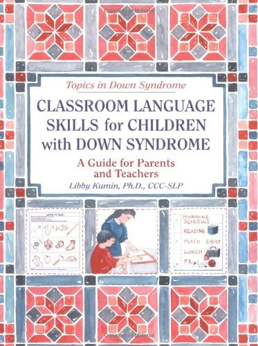 Classroom Language Skills for Children with Down Syndrome: A Guide for Parents and Teachers (Topics in Down Syndrome) by Kumin Libby (2001-01-01) Paperback