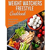 Weight Watchers Freestyle Cookbook: Delicious Weight Watchers Freestyle Recipes You Will Love To Cook In 2018 (Weight Watchers Cookbook)
