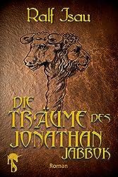Die Träume des Jonathan Jabbok: Fantastischer Roman - Teil 1 der Neschan-Trilogie (Die Neschan-Triologie) (German Edition)