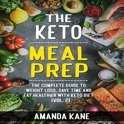 Pdf Comics The Keto Meal Prep: The Complete Guide to Weight Loss, Save Time and Eat Healthier with Keto Diet (Vol. 2)