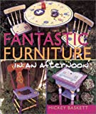 Fantastic Furniture in an Afternoon, Mickey Baskett, 1402701160
