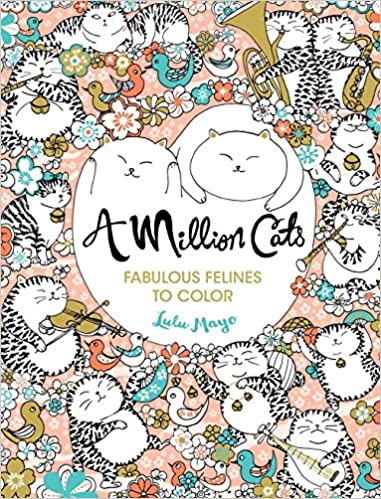 Amazon A Million Cats Fabulous Felines To Color 9781454709909 Lulu Mayo Books