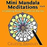 Mini Mandala Meditations Volume 6: a Coloring Book for Calm on the Go