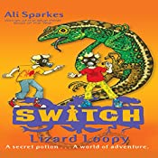 S.W.I.T.C.H.: Lizard Loopy and Other Stories | Ali Sparkes