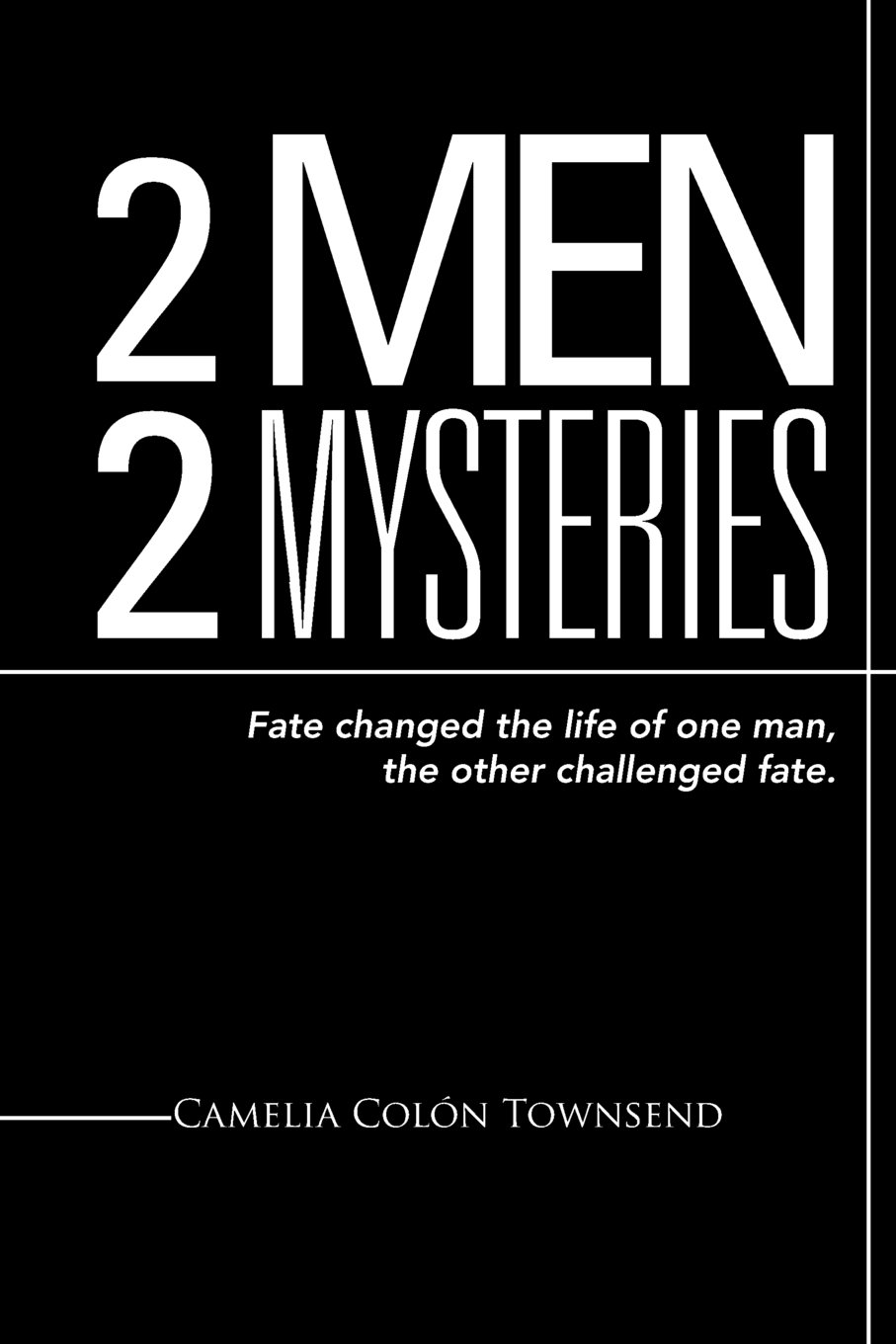2 Men 2 Mysteries: Fate Changed the Life of One Man, the Other Challenged Fate. ebook