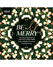 The Choral Scholars of University College Dublin & Irish Chamber Orchestra: Be All Merry