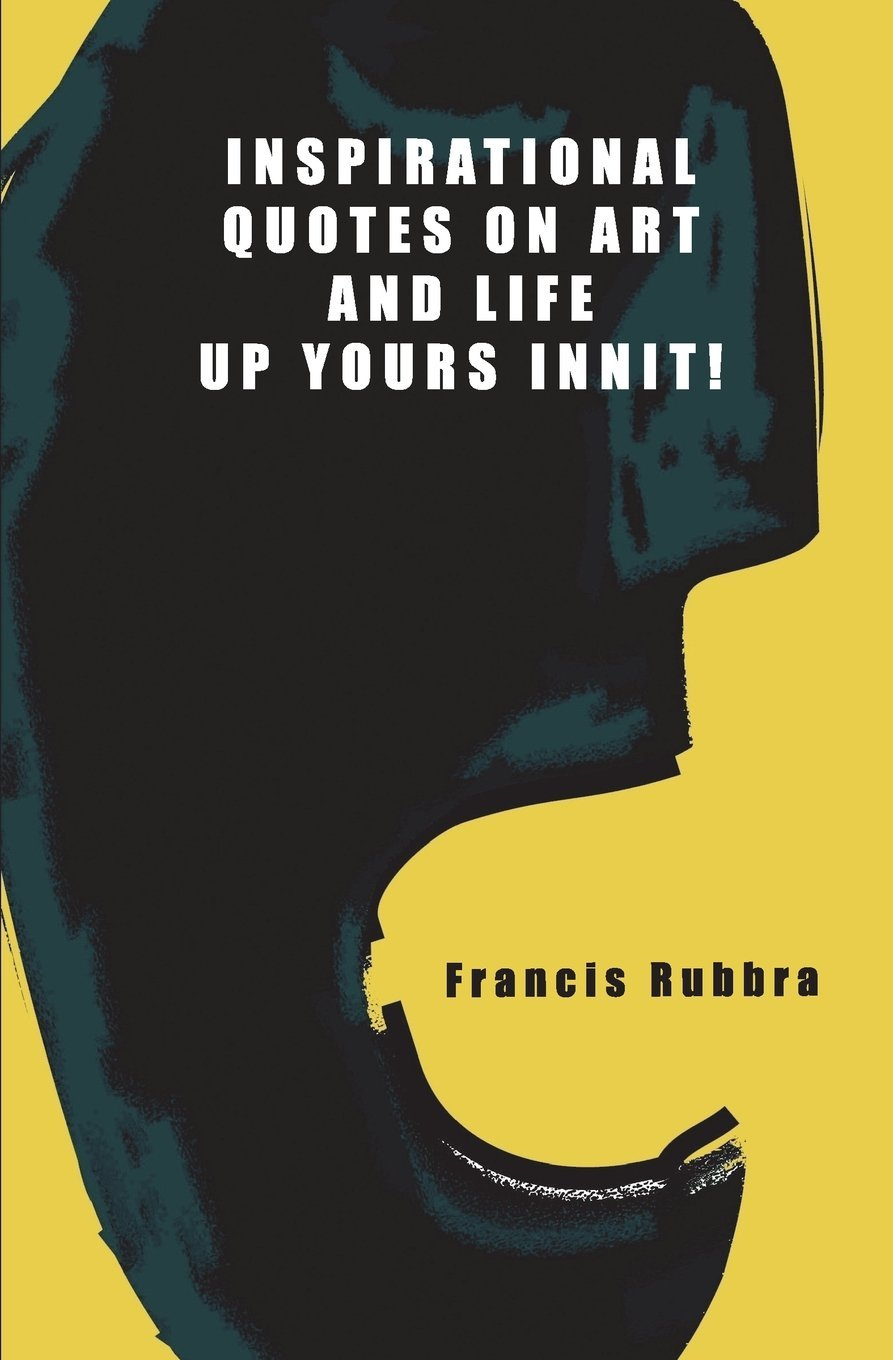Inspirational Quotes On Art And Life Up Yours Innit A Gift Book