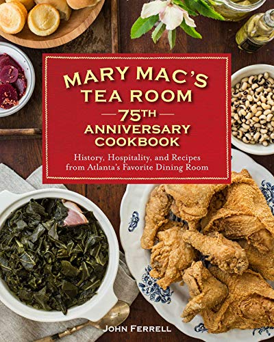 - Mary Mac's Tea Room 75th Anniversary Cookbook: History, Hospitality, and Recipes from Atlanta's Favorite Dining Room