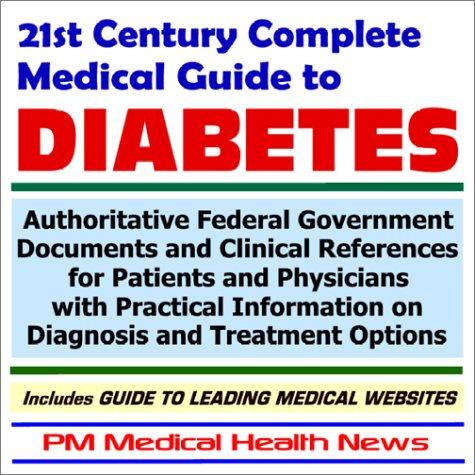Download 21st Century Complete Medical Guide to Diabetes: Authoritative Federal Government Documents and Clinical References for Patients and Physicians with ... on Diagnosis and Treatment Options pdf